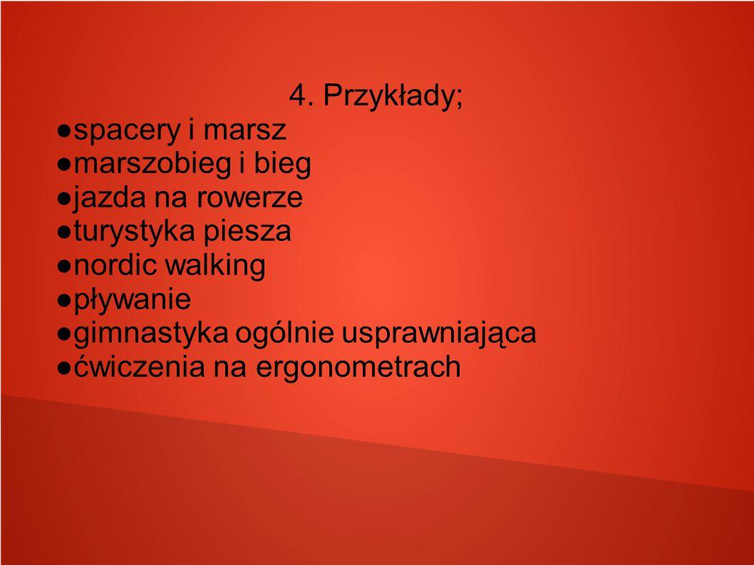 4. Przykłady; ●spacery i marsz. ●marszobieg i bieg. ●jazda na rowerze. ●turystyka piesza. ●nordic walking.