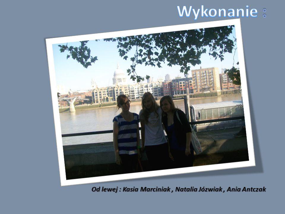 Wykonanie : Od lewej : Kasia Marciniak , Natalia Józwiak , Ania Antczak