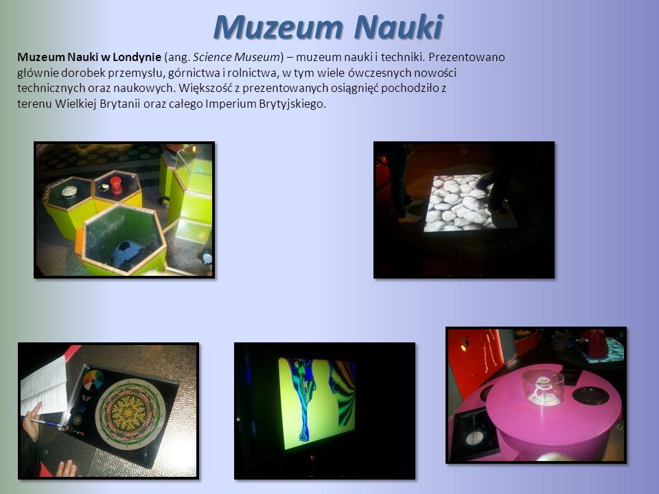 Muzeum Nauki Muzeum Nauki w Londynie (ang. Science Museum) – muzeum nauki i techniki. Prezentowano.