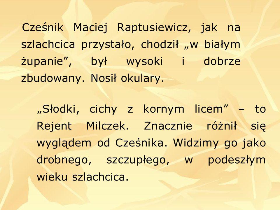 """Cześnik Maciej Raptusiewicz, jak na szlachcica przystało, chodził """"w białym żupanie , był wysoki i dobrze zbudowany. Nosił okulary."""