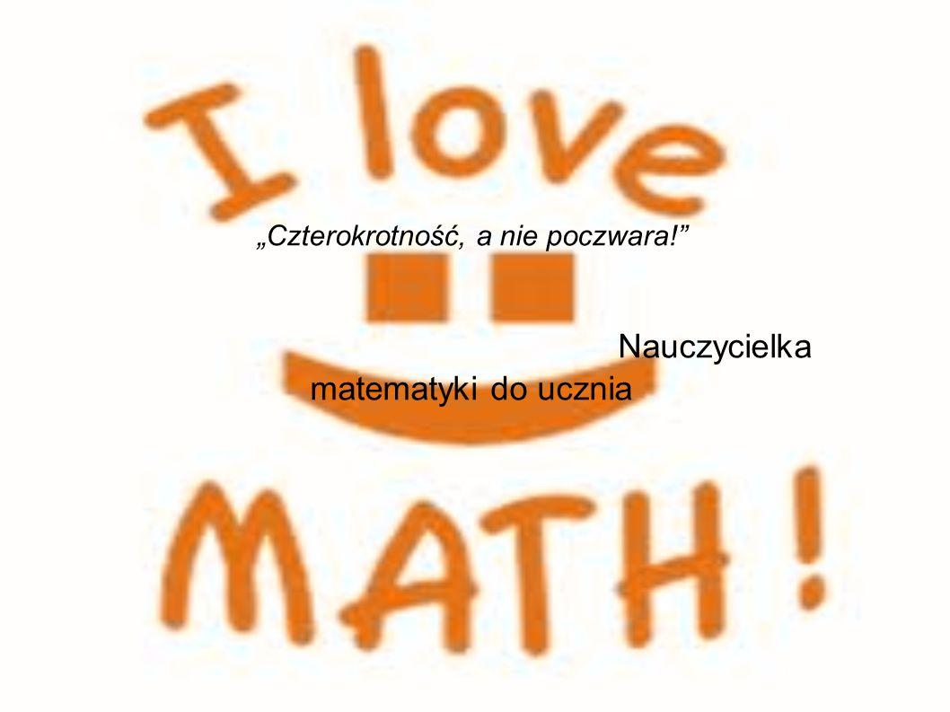 """""""Czterokrotność, a nie poczwara! Nauczycielka matematyki do ucznia"""