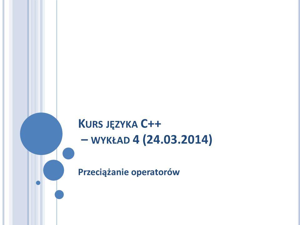 Kurs języka C++ – wykład 4 (24.03.2014)