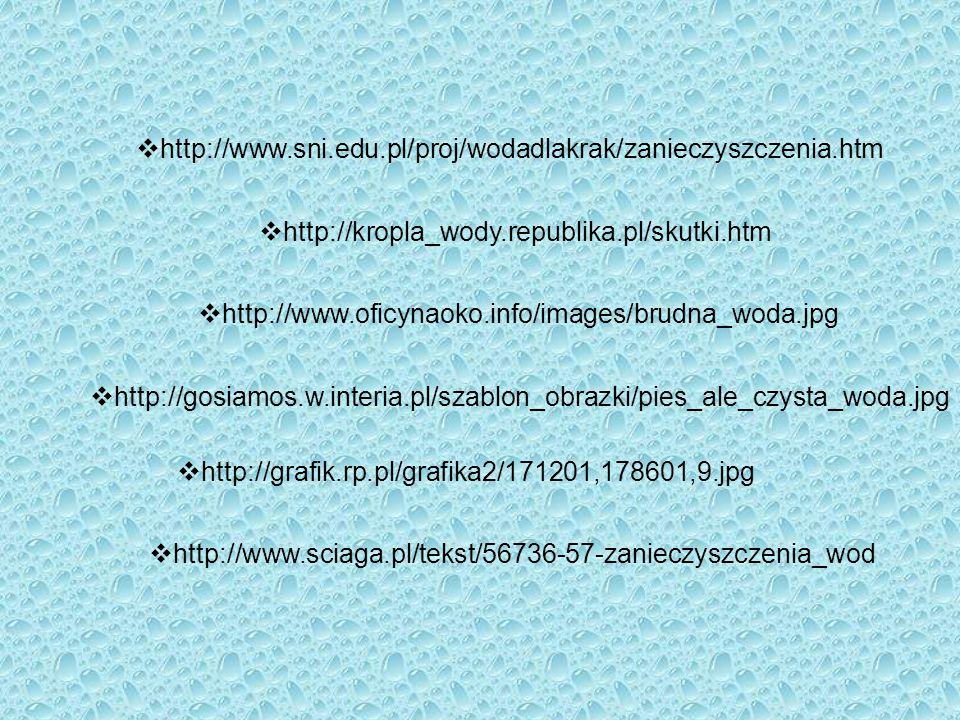 http://www.sni.edu.pl/proj/wodadlakrak/zanieczyszczenia.htm http://kropla_wody.republika.pl/skutki.htm.