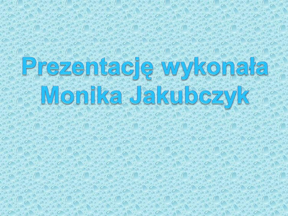 Prezentację wykonała Monika Jakubczyk