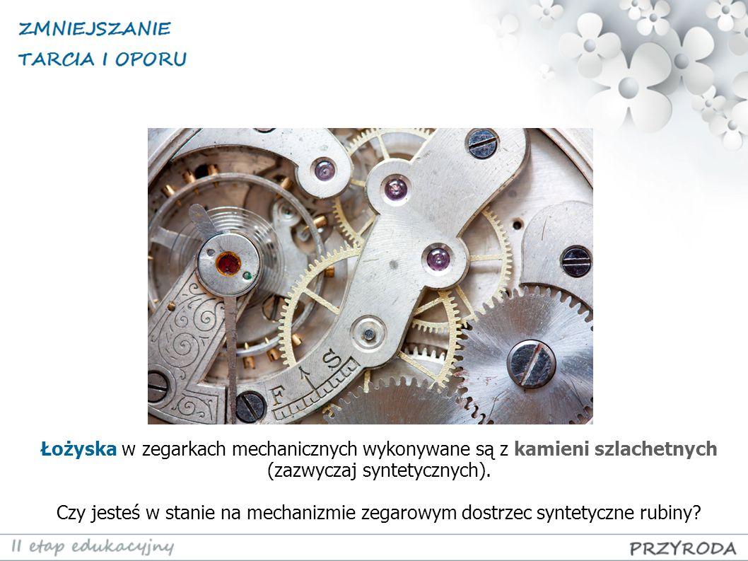 Łożyska w zegarkach mechanicznych wykonywane są z kamieni szlachetnych (zazwyczaj syntetycznych).