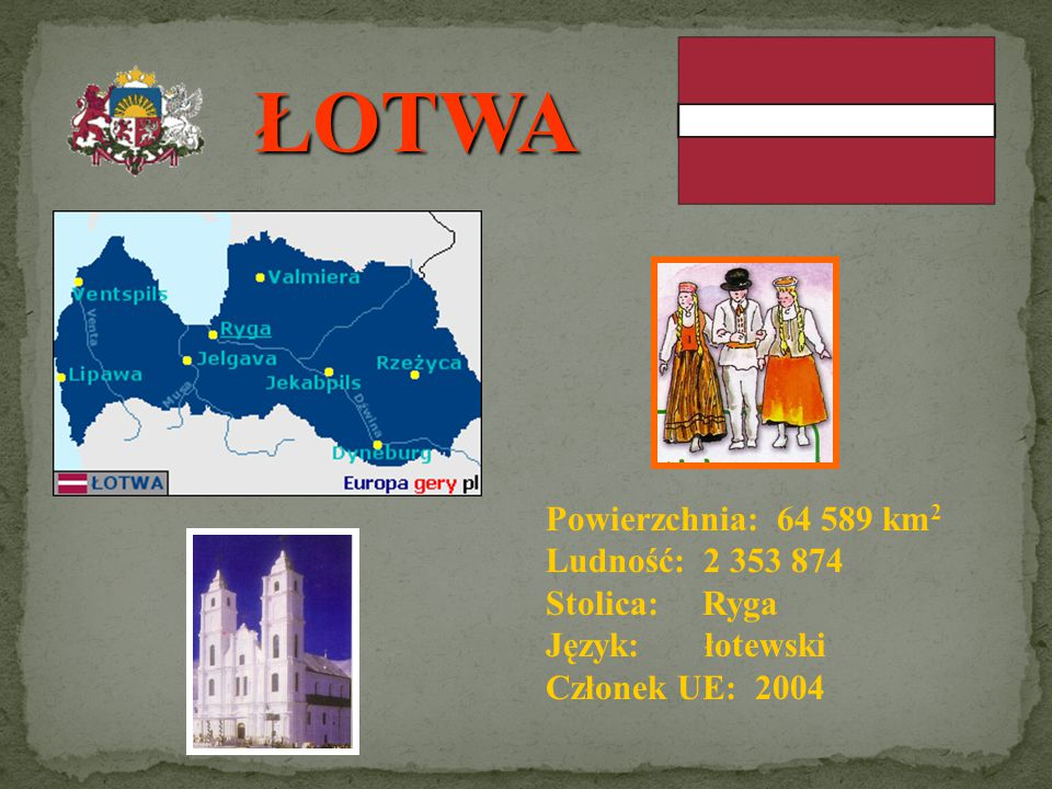 ŁOTWA Powierzchnia: 64 589 km2 Ludność: 2 353 874 Stolica: Ryga