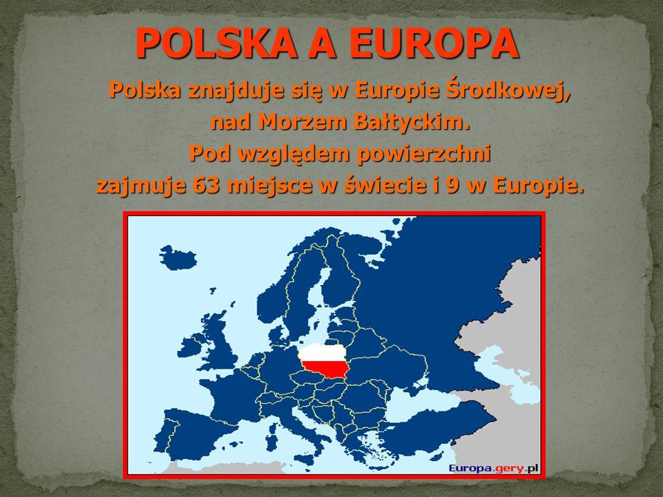 POLSKA A EUROPA Polska znajduje się w Europie Środkowej,
