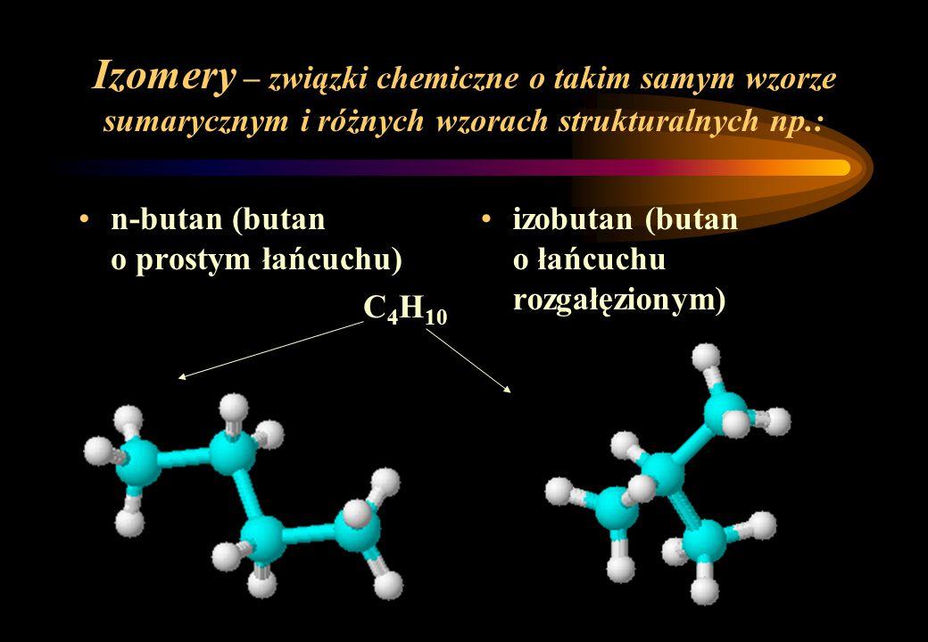 Izomery – związki chemiczne o takim samym wzorze sumarycznym i różnych wzorach strukturalnych np.: