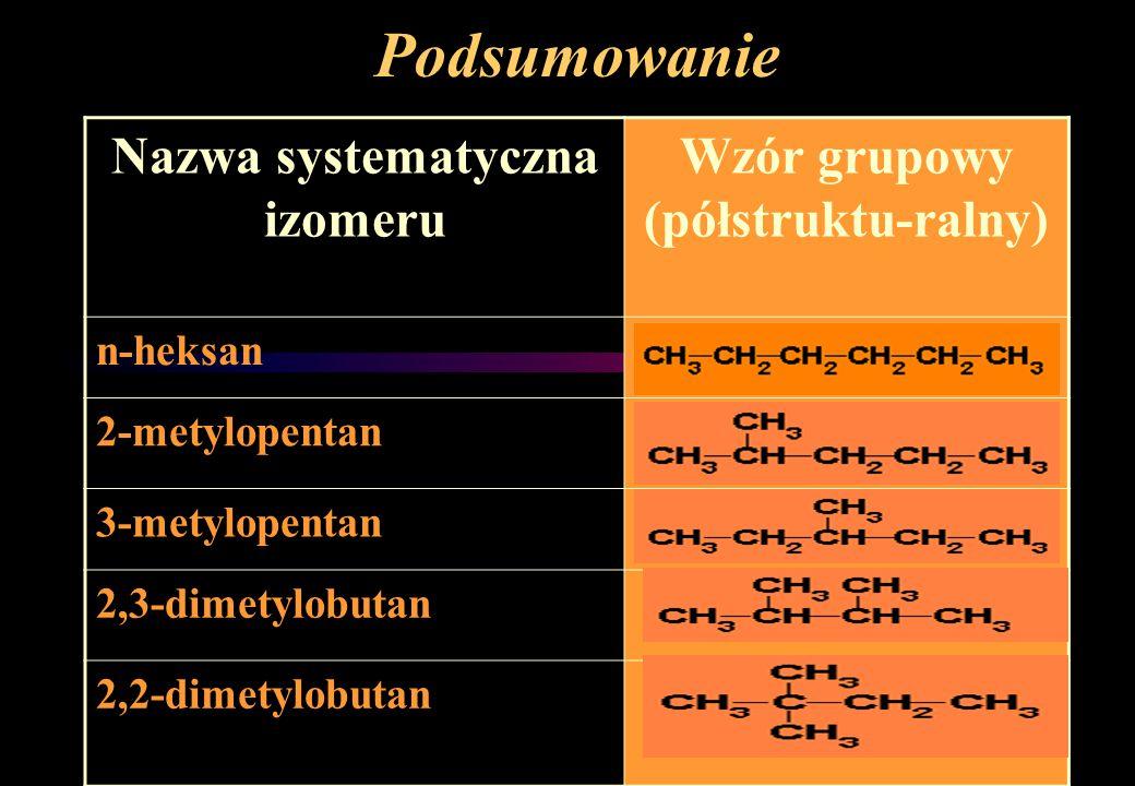 Nazwa systematyczna izomeru Wzór grupowy (półstruktu-ralny)