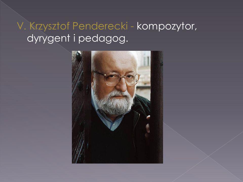 V. Krzysztof Penderecki - kompozytor, dyrygent i pedagog.