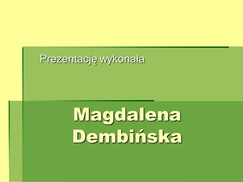 Prezentację wykonała Magdalena Dembińska