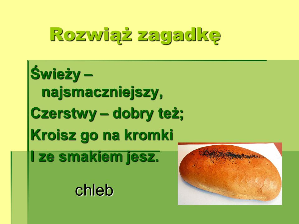 Rozwiąż zagadkę chleb Świeży – najsmaczniejszy, Czerstwy – dobry też;