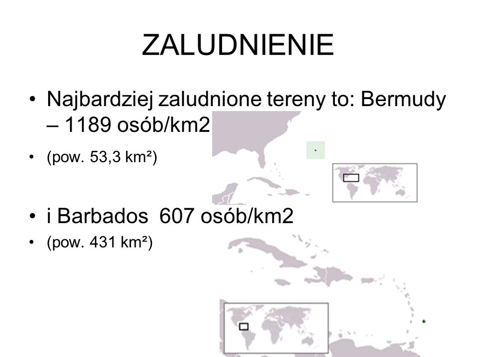 ZALUDNIENIE Najbardziej zaludnione tereny to: Bermudy – 1189 osób/km2