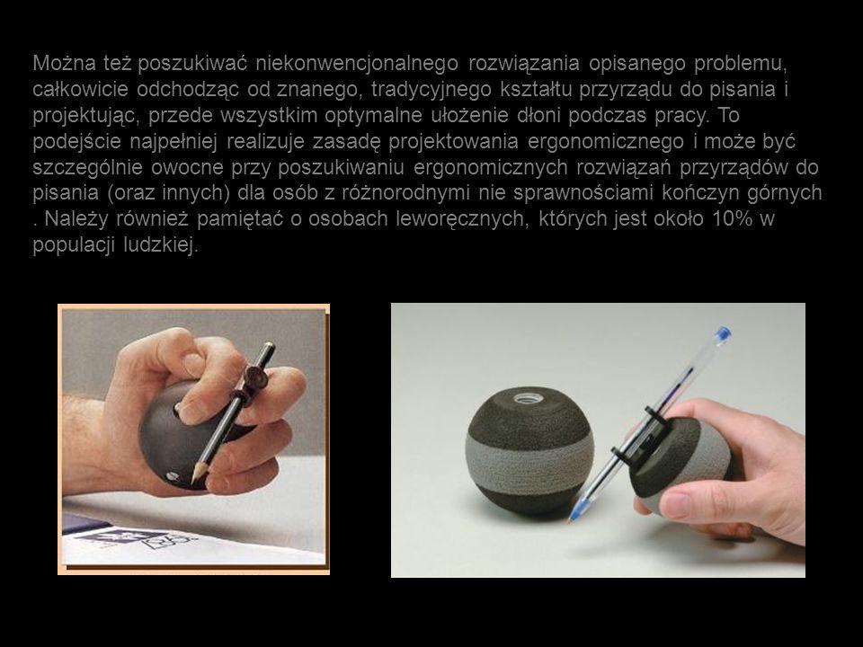 Można też poszukiwać niekonwencjonalnego rozwiązania opisanego problemu, całkowicie odchodząc od znanego, tradycyjnego kształtu przyrządu do pisania i projektując, przede wszystkim optymalne ułożenie dłoni podczas pracy.