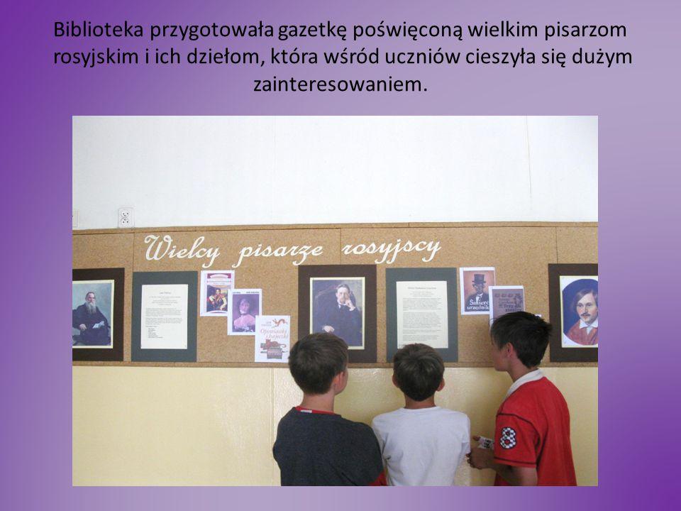 Biblioteka przygotowała gazetkę poświęconą wielkim pisarzom rosyjskim i ich dziełom, która wśród uczniów cieszyła się dużym zainteresowaniem.