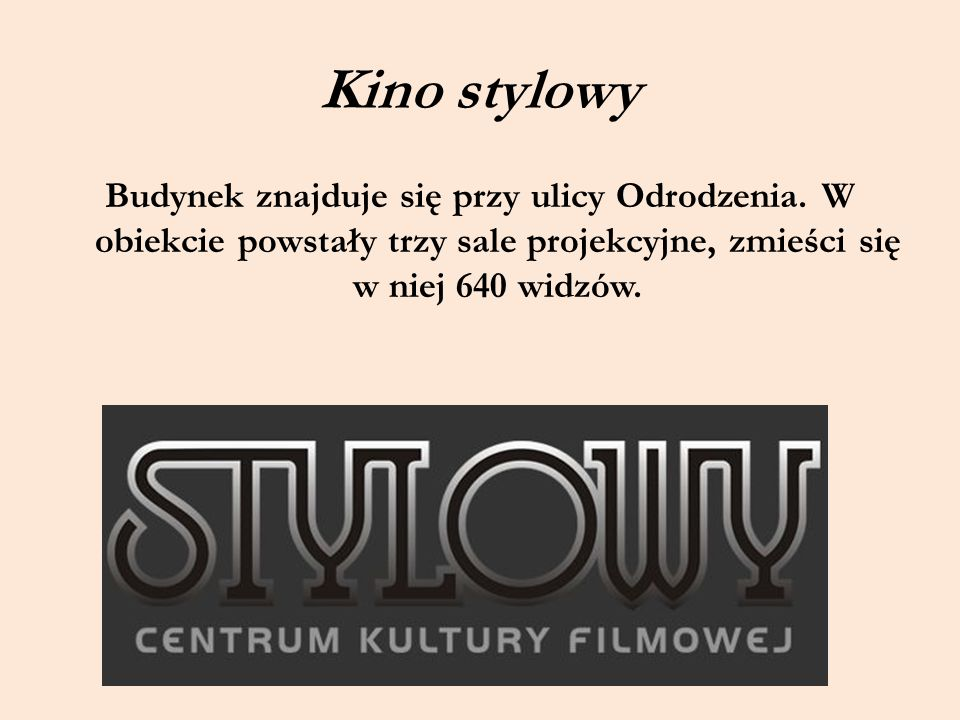 Kino stylowy Budynek znajduje się przy ulicy Odrodzenia.