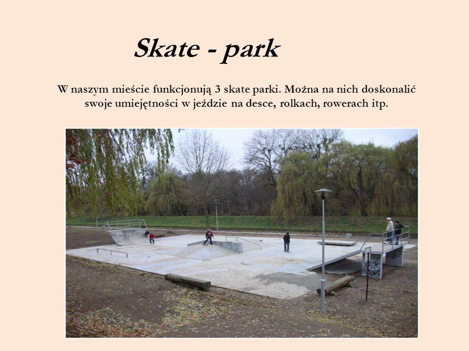 Skate - park W naszym mieście funkcjonują 3 skate parki.