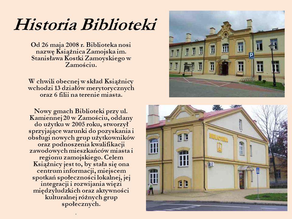 Historia Biblioteki Od 26 maja 2008 r. Biblioteka nosi nazwę Książnica Zamojska im. Stanisława Kostki Zamoyskiego w Zamościu.