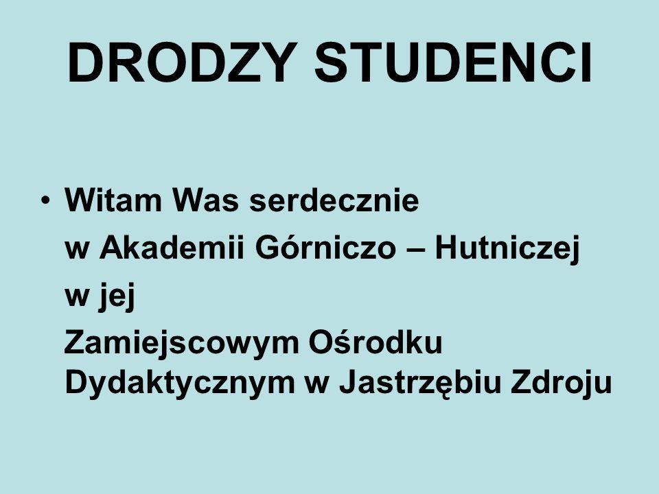 DRODZY STUDENCI Witam Was serdecznie w Akademii Górniczo – Hutniczej