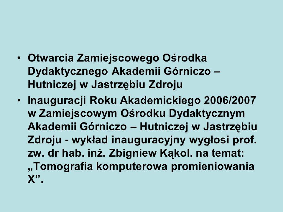 Otwarcia Zamiejscowego Ośrodka Dydaktycznego Akademii Górniczo – Hutniczej w Jastrzębiu Zdroju