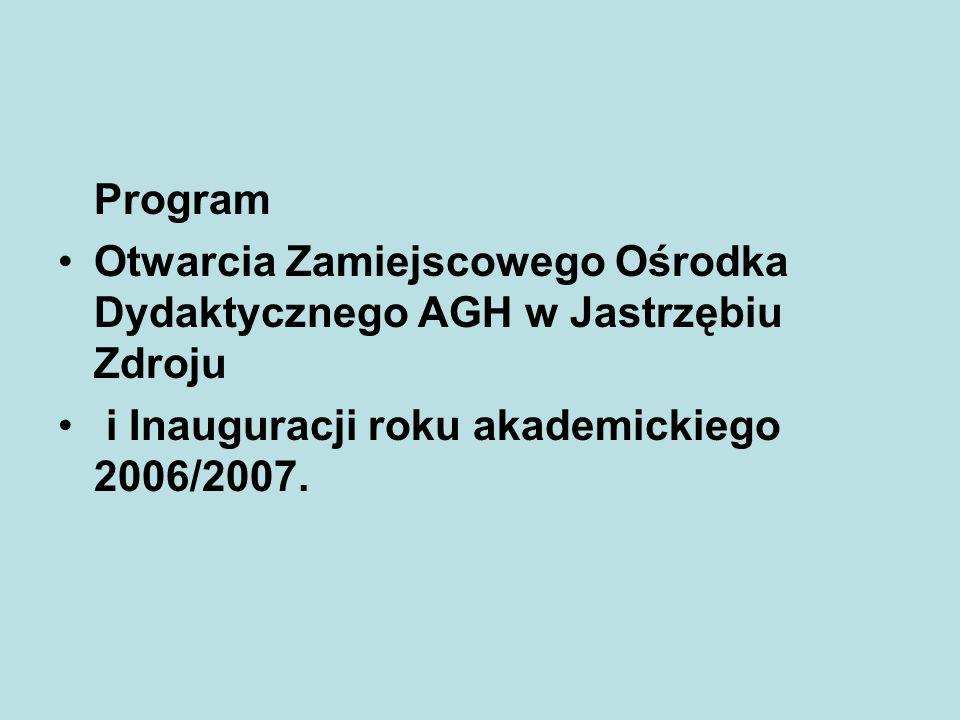Program Otwarcia Zamiejscowego Ośrodka Dydaktycznego AGH w Jastrzębiu Zdroju.
