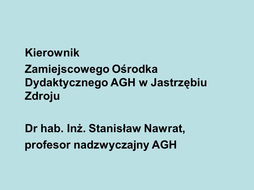 Kierownik Zamiejscowego Ośrodka Dydaktycznego AGH w Jastrzębiu Zdroju. Dr hab. Inż. Stanisław Nawrat,