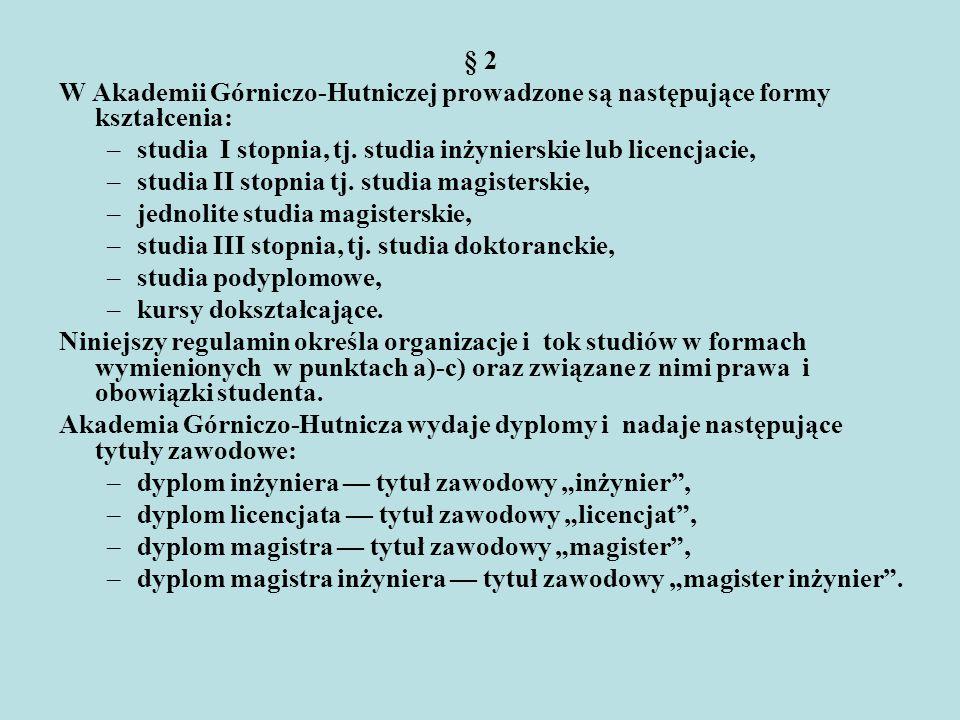 § 2 W Akademii Górniczo-Hutniczej prowadzone są następujące formy kształcenia: studia I stopnia, tj. studia inżynierskie lub licencjacie,