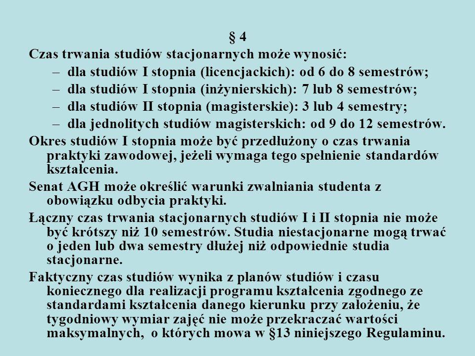 § 4 Czas trwania studiów stacjonarnych może wynosić: dla studiów I stopnia (licencjackich): od 6 do 8 semestrów;