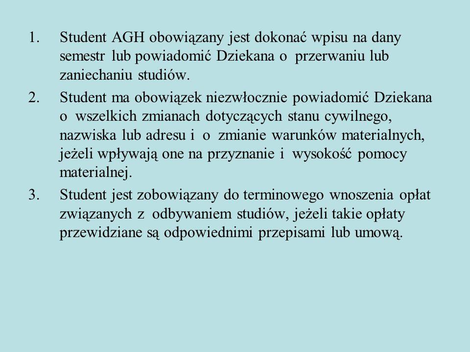 Student AGH obowiązany jest dokonać wpisu na dany semestr lub powiadomić Dziekana o przerwaniu lub zaniechaniu studiów.