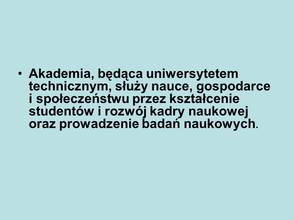 Akademia, będąca uniwersytetem technicznym, służy nauce, gospodarce i społeczeństwu przez kształcenie studentów i rozwój kadry naukowej oraz prowadzenie badań naukowych.