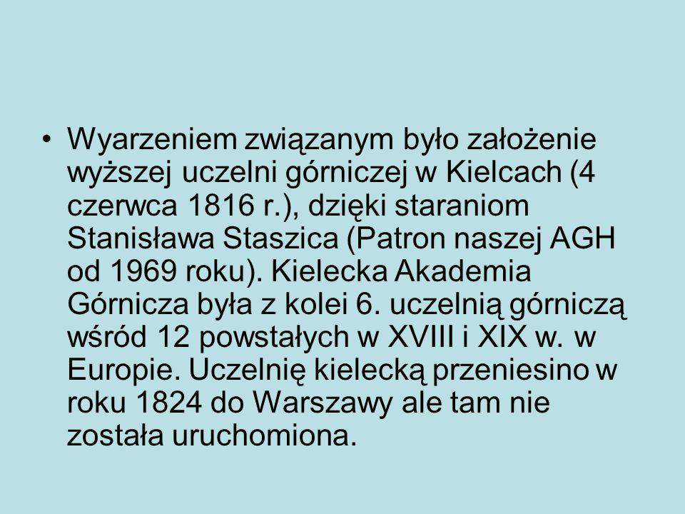Wyarzeniem związanym było założenie wyższej uczelni górniczej w Kielcach (4 czerwca 1816 r.), dzięki staraniom Stanisława Staszica (Patron naszej AGH od 1969 roku).