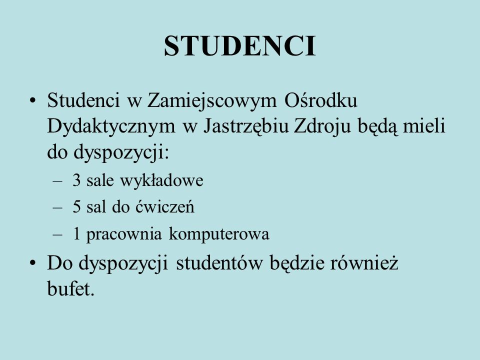 STUDENCI Studenci w Zamiejscowym Ośrodku Dydaktycznym w Jastrzębiu Zdroju będą mieli do dyspozycji: