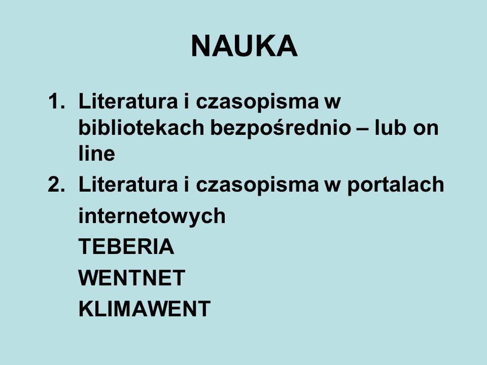 NAUKA 1. Literatura i czasopisma w bibliotekach bezpośrednio – lub on line. 2. Literatura i czasopisma w portalach.
