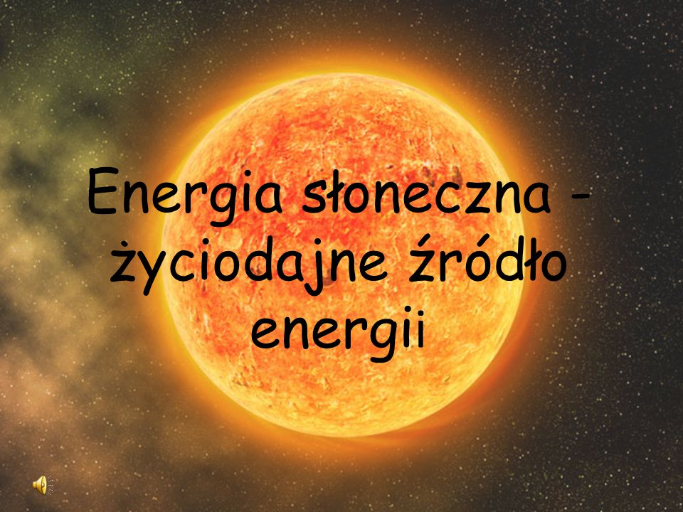 Energia słoneczna - życiodajne źródło energii