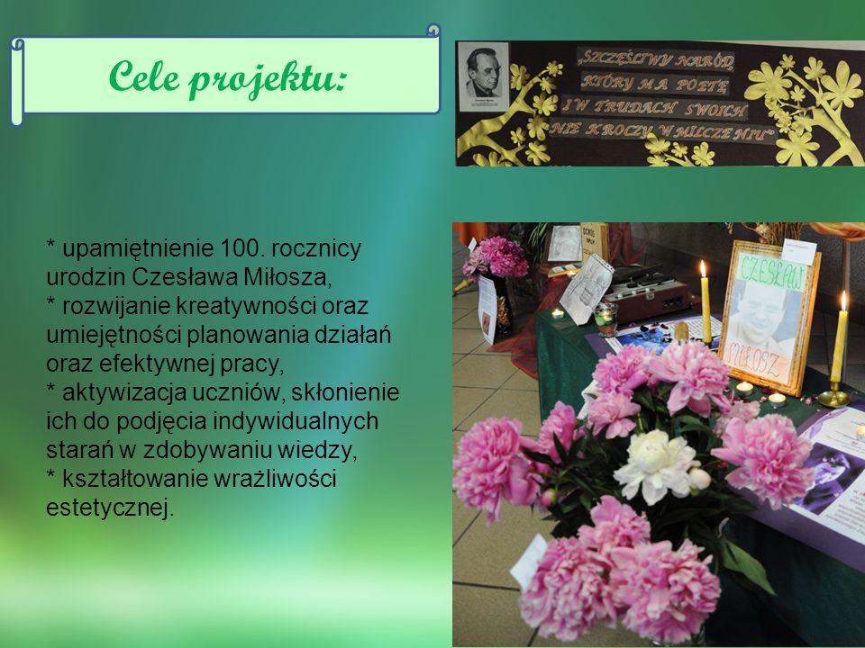 Cele projektu: * upamiętnienie 100. rocznicy urodzin Czesława Miłosza,