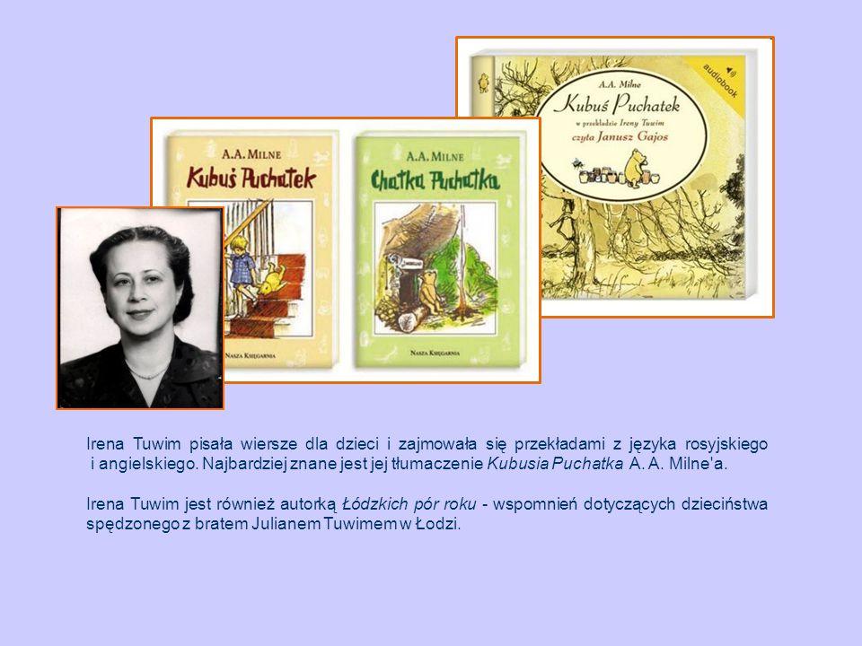 Irena Tuwim pisała wiersze dla dzieci i zajmowała się przekładami z języka rosyjskiego i angielskiego. Najbardziej znane jest jej tłumaczenie Kubusia Puchatka A. A. Milne a.
