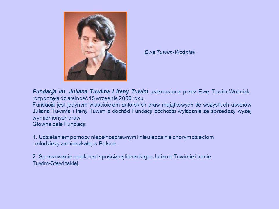 Ewa Tuwim-Woźniak Fundacja im. Juliana Tuwima i Ireny Tuwim ustanowiona przez Ewę Tuwim-Woźniak, rozpoczęła działalność 15 września 2006 roku.