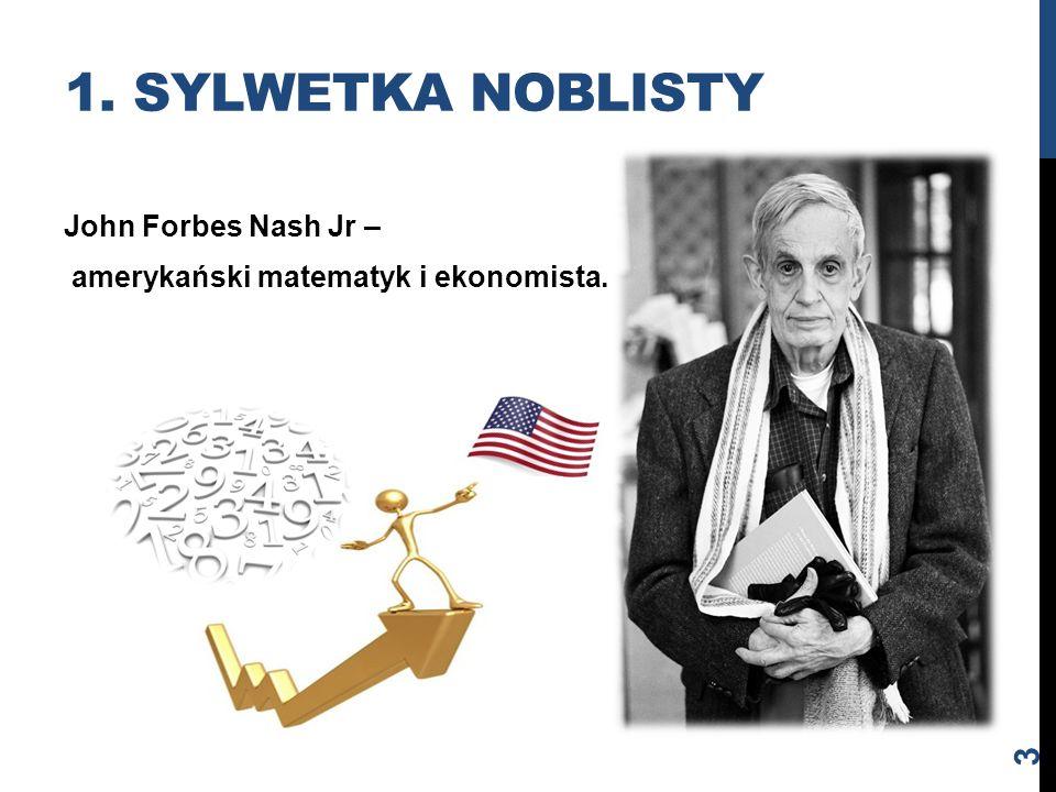 1. Sylwetka noblisty John Forbes Nash Jr – amerykański matematyk i ekonomista.