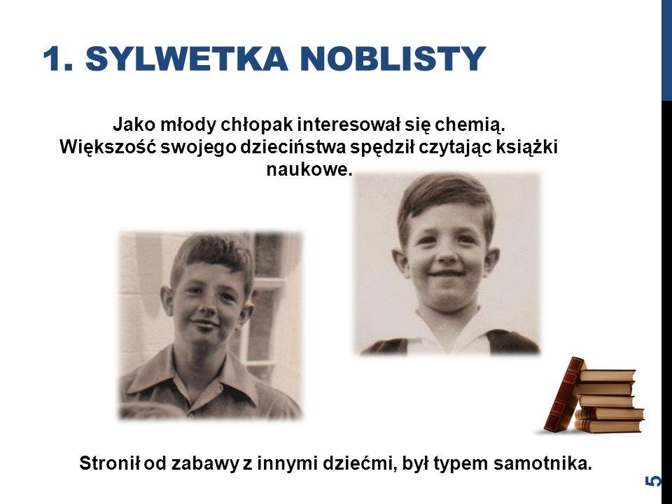 1. Sylwetka noblisty Jako młody chłopak interesował się chemią.