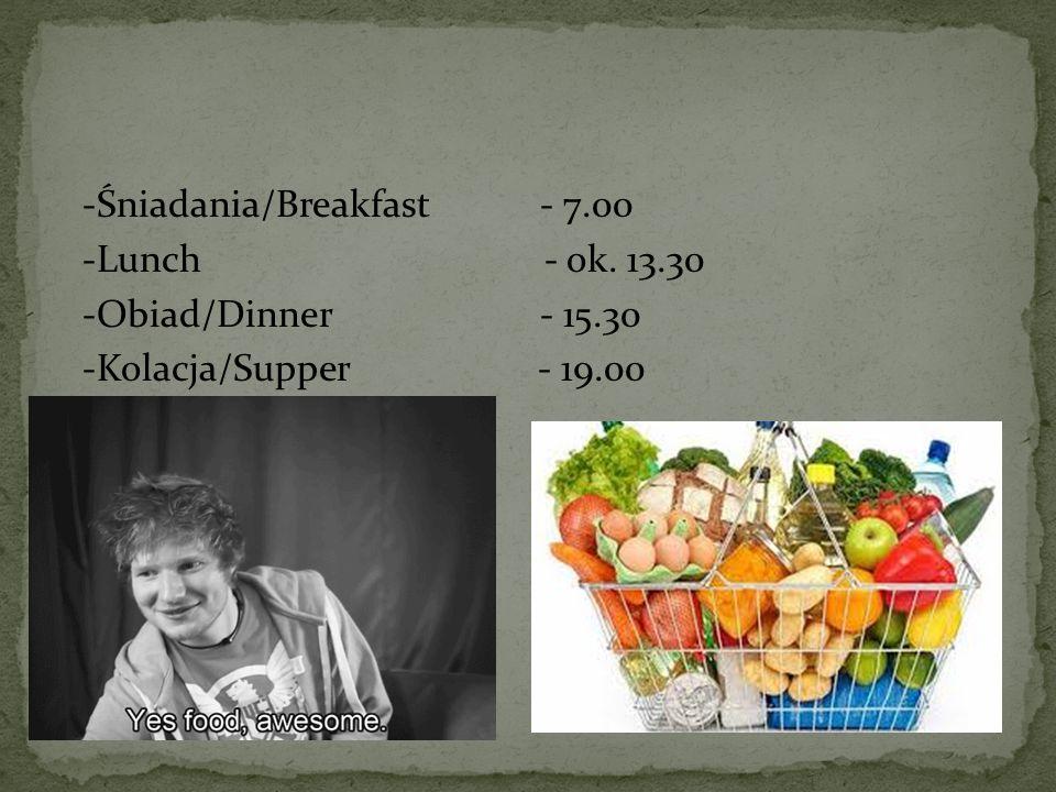 -Śniadania/Breakfast - 7. 00 -Lunch - ok. 13. 30 -Obiad/Dinner - 15