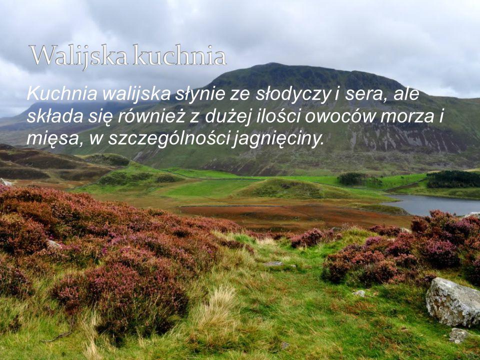 Walijska kuchnia Kuchnia walijska słynie ze słodyczy i sera, ale składa się również z dużej ilości owoców morza i mięsa, w szczególności jagnięciny.