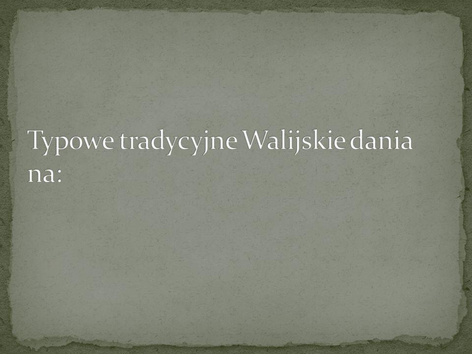 Typowe tradycyjne Walijskie dania na: