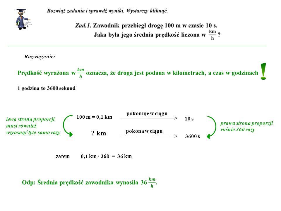 km Rozwiązanie: pokonuje w ciągu 100 m = 0,1 km