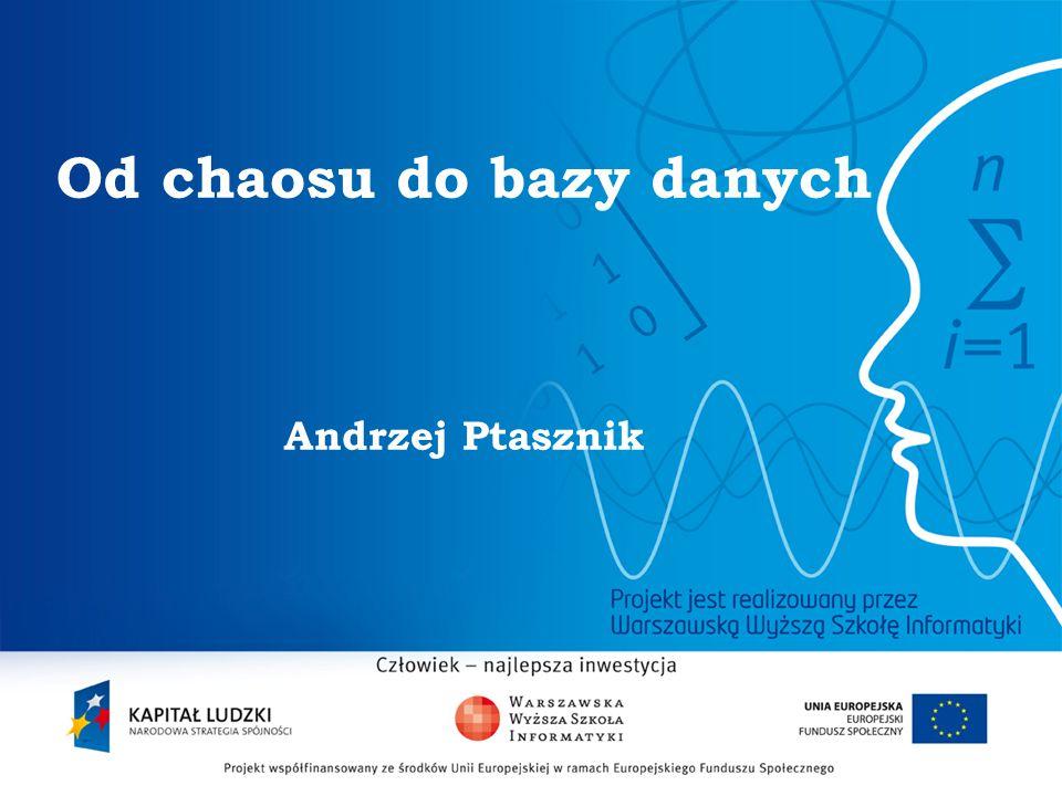 Od chaosu do bazy danych Andrzej Ptasznik