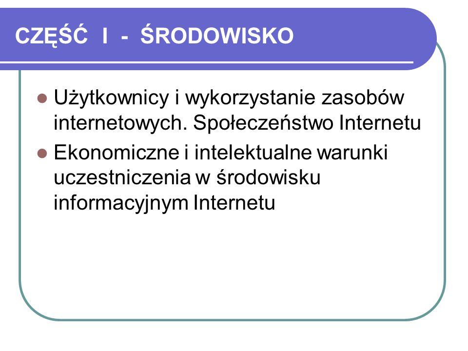 CZĘŚĆ I - ŚRODOWISKO Użytkownicy i wykorzystanie zasobów internetowych. Społeczeństwo Internetu.