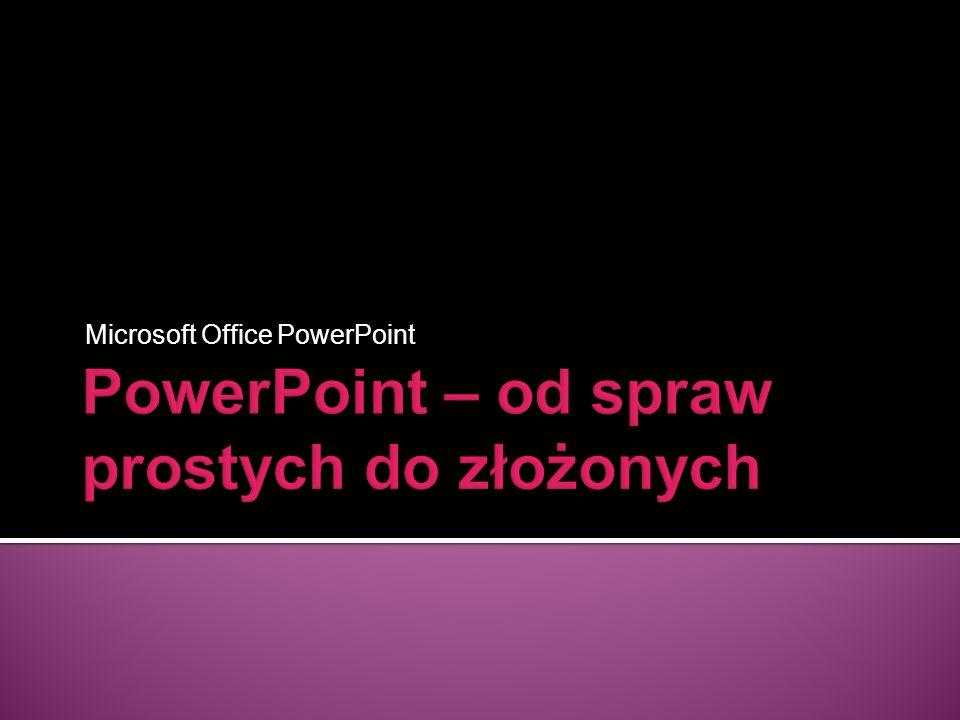 PowerPoint – od spraw prostych do złożonych