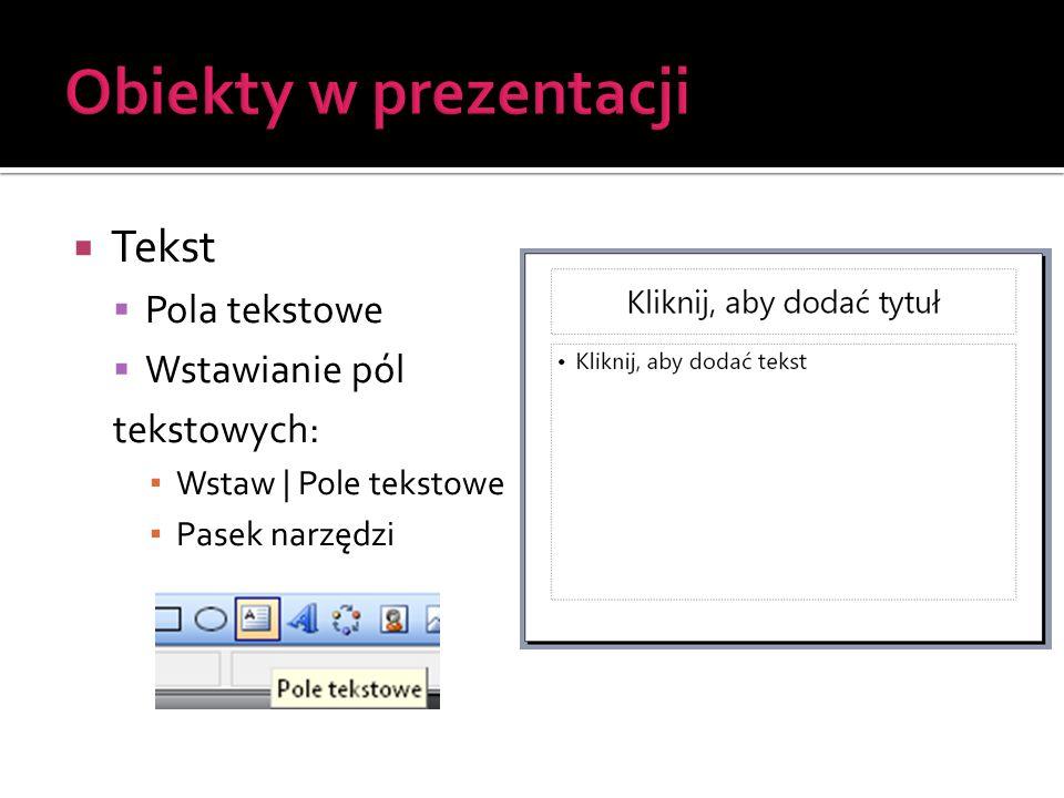 Obiekty w prezentacji Tekst Pola tekstowe Wstawianie pól tekstowych:
