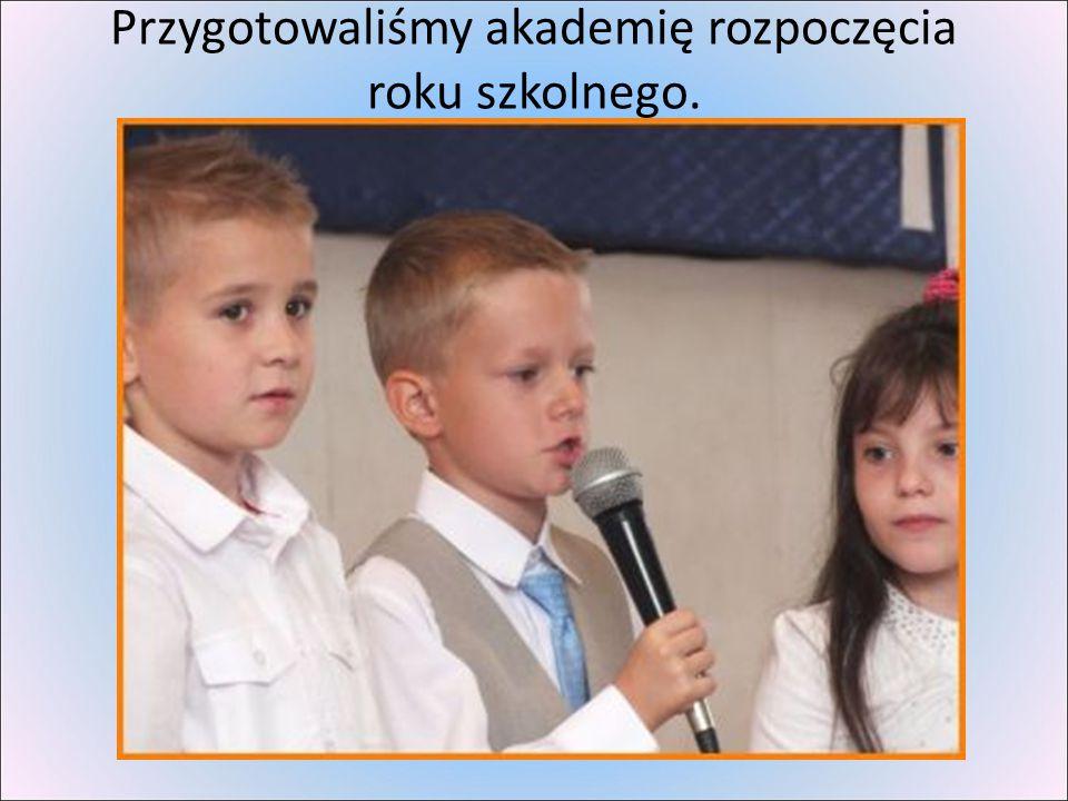 Przygotowaliśmy akademię rozpoczęcia roku szkolnego.