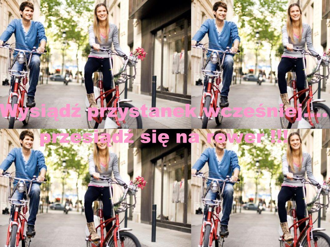 Wysiądź przystanek wcześniej.... przesiądź się na rower !!!