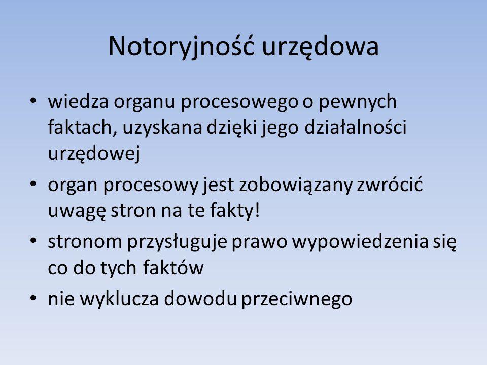 Notoryjność urzędowa wiedza organu procesowego o pewnych faktach, uzyskana dzięki jego działalności urzędowej.